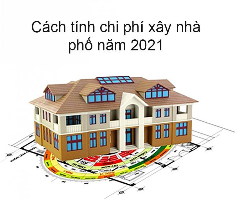 cach-tinh-chi-phi-xay-nha-pho-nam-2021.jpg